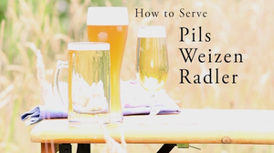 How to Serve Pils, Weizen, Radler